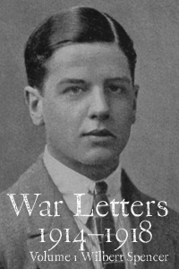 Read extracts from War Letters 1914–1918, Volume 1, Wilbert Spencer